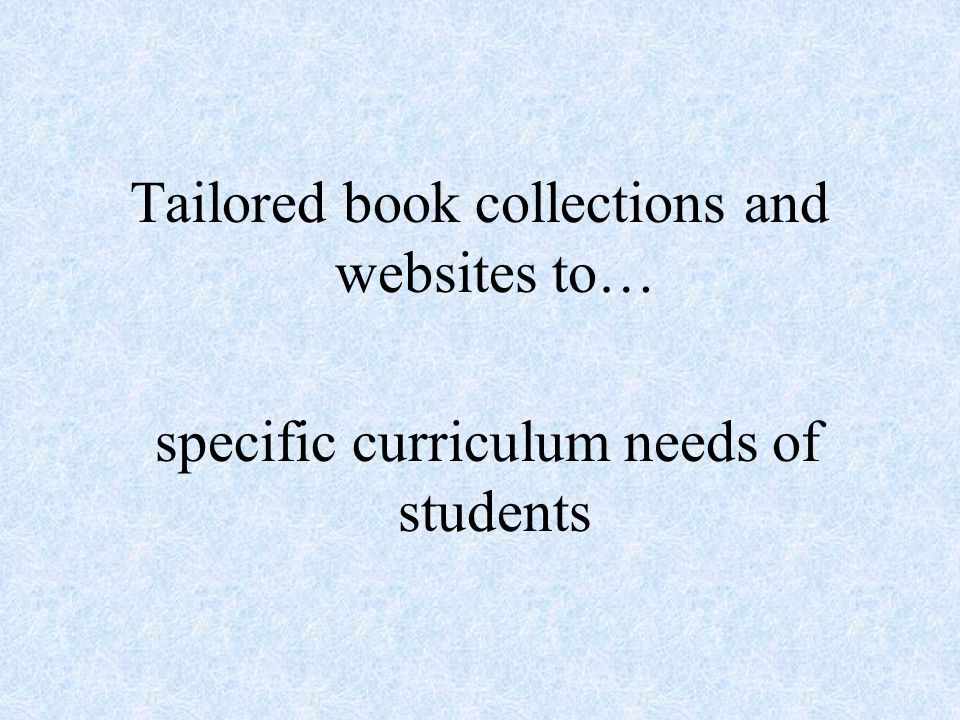 Tailored book collections and websites to… specific curriculum needs of students