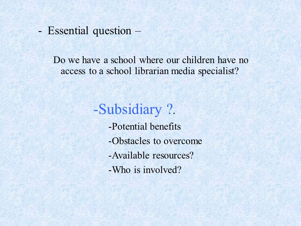 -Essential question – Do we have a school where our children have no access to a school librarian media specialist.