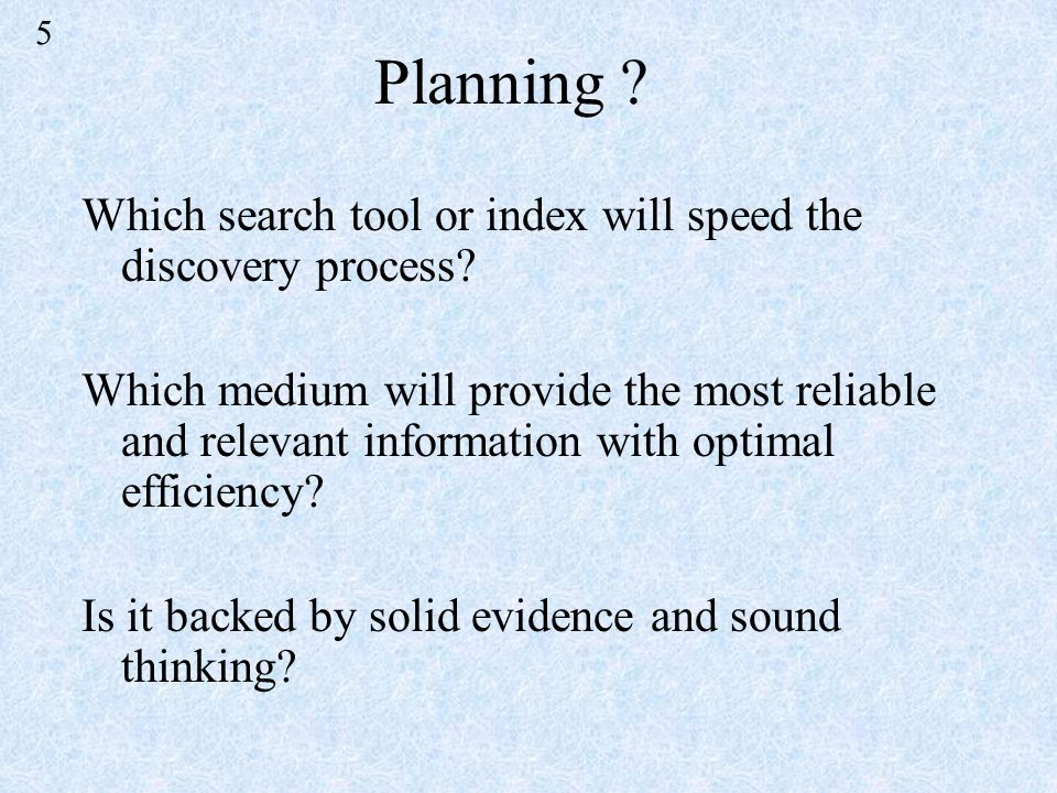 Planning . Which search tool or index will speed the discovery process.