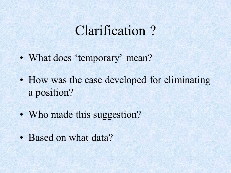 Clarification . What does temporary mean. How was the case developed for eliminating a position.