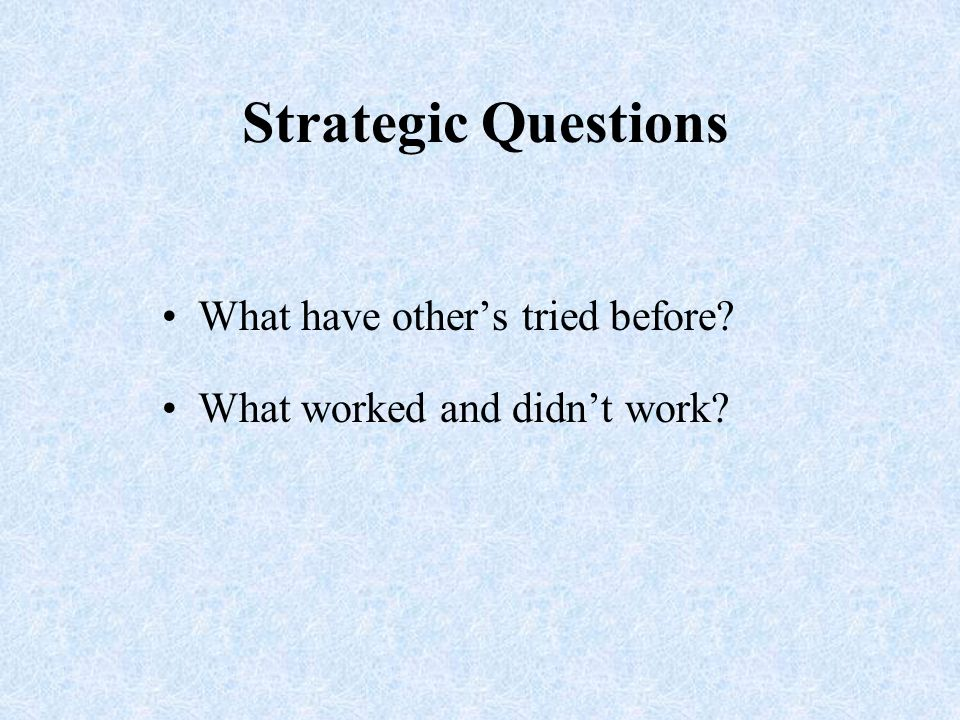 What have others tried before What worked and didnt work Strategic Questions