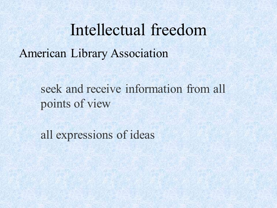 Intellectual freedom American Library Association seek and receive information from all points of view all expressions of ideas