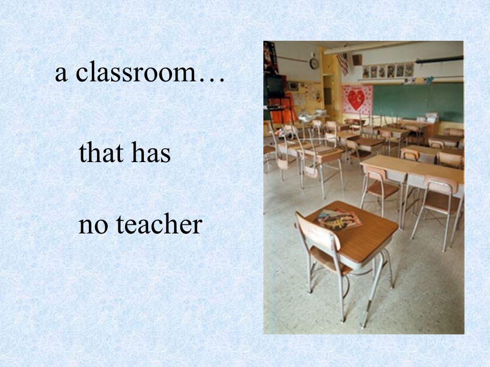 a classroom… that has no teacher