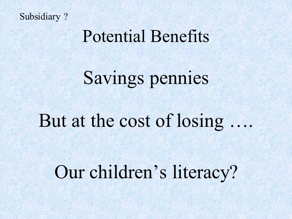 Potential Benefits Savings pennies But at the cost of losing ….