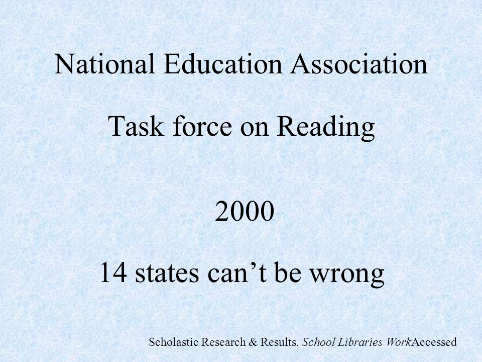 National Education Association Task force on Reading 2000 14 states cant be wrong Scholastic Research & Results. School Libraries WorkAccessed