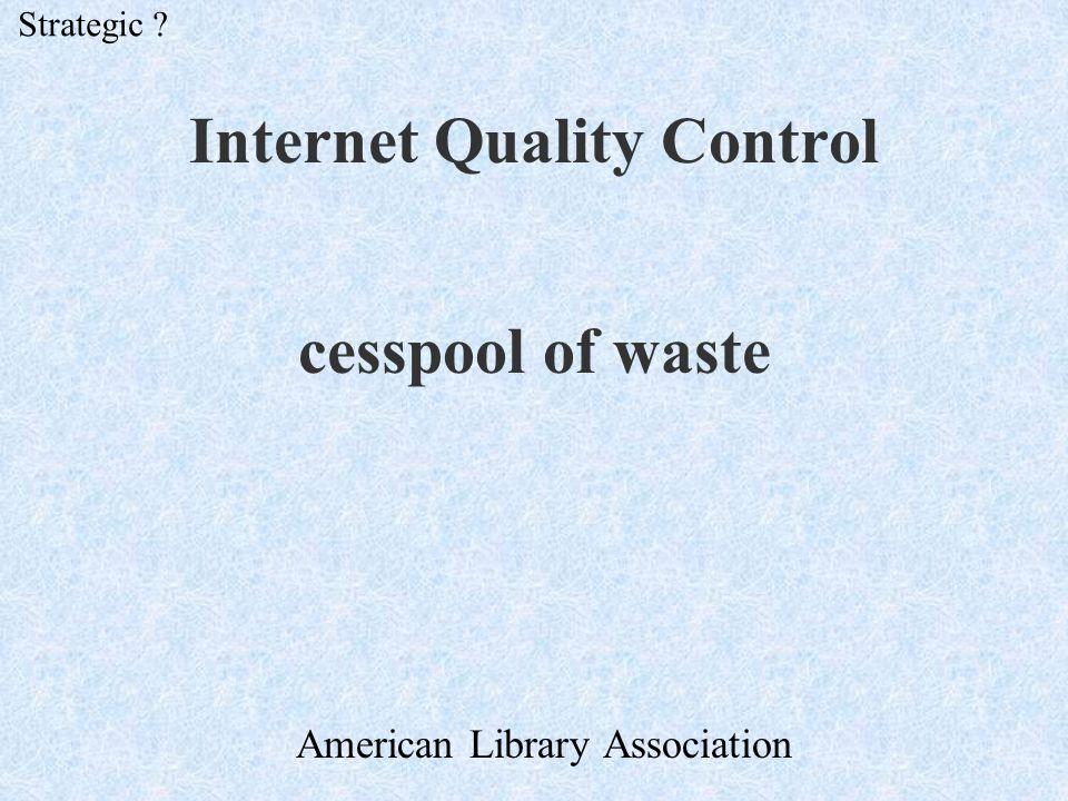 Internet Quality Control cesspool of waste Strategic ? American Library Association