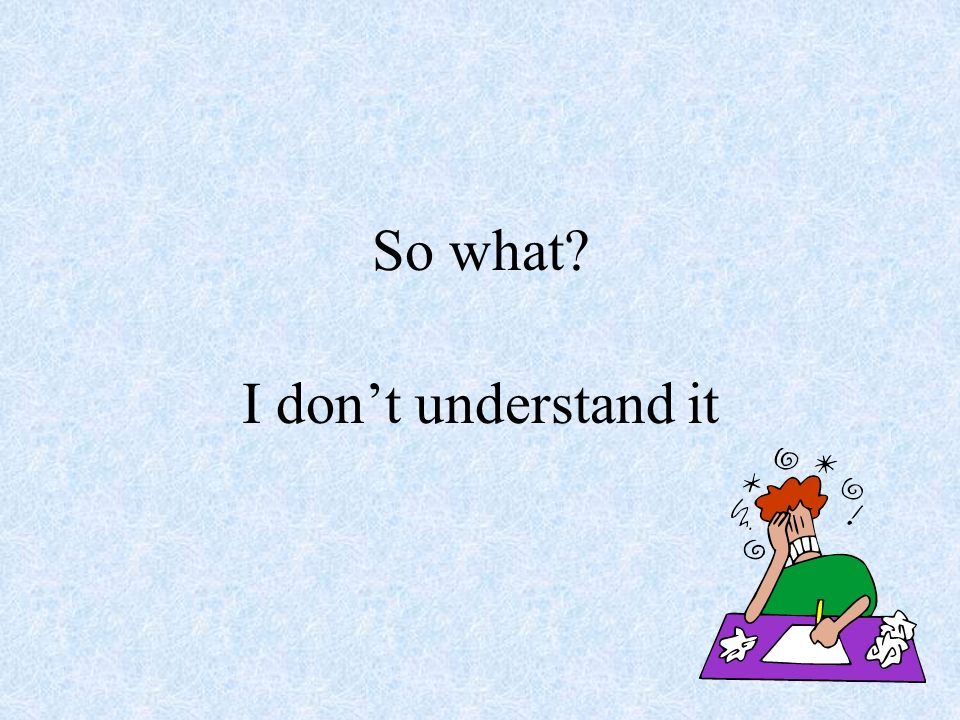 So what? I dont understand it