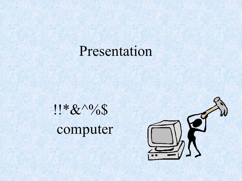 !!*&^%$ computer Presentation