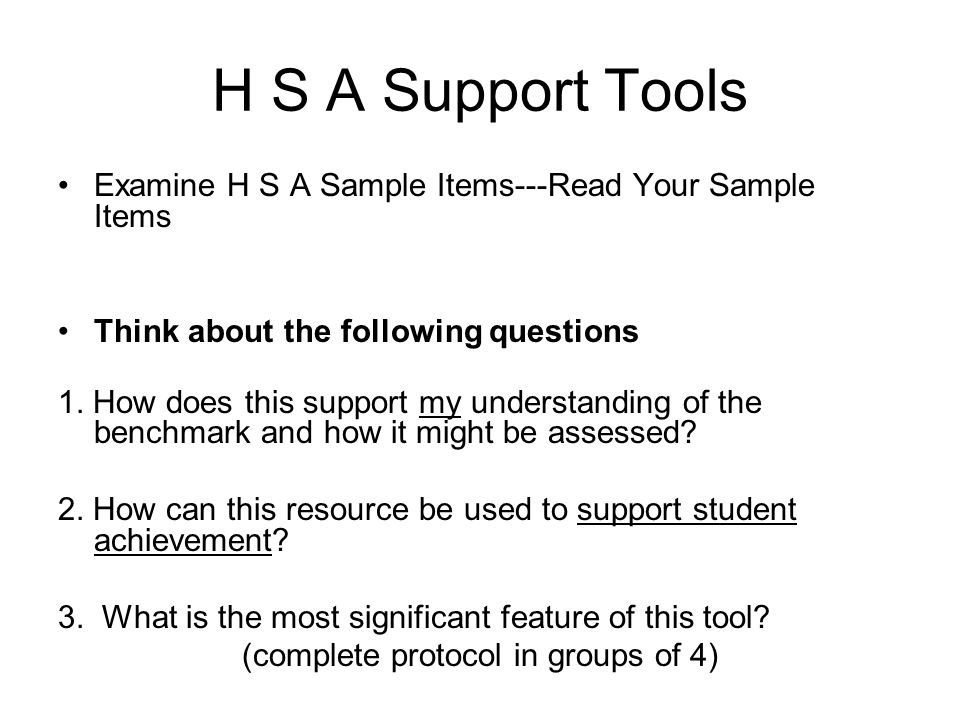 H S A Support to Schools (continued) Lets examine H S A released items Where do these come from? -HCPS II items (Harcourt)