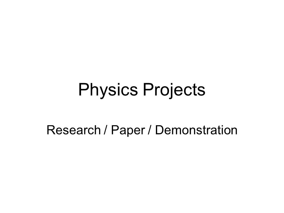Physics Projects Research / Paper / Demonstration