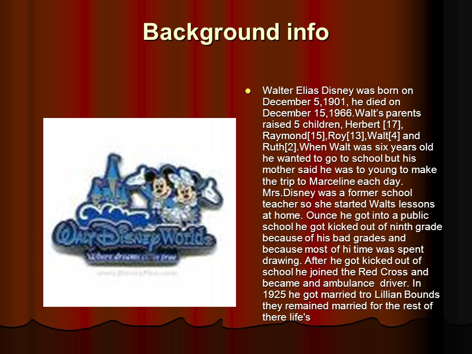 Introduction The person I chose for my biography is Walt Disney.I chose Walt Disney because if he didnt make Disneyworld most families wouldn't be abl