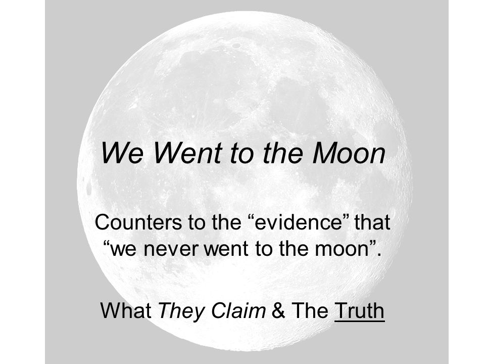We Went to the Moon Counters to the evidence that we never went to the moon.