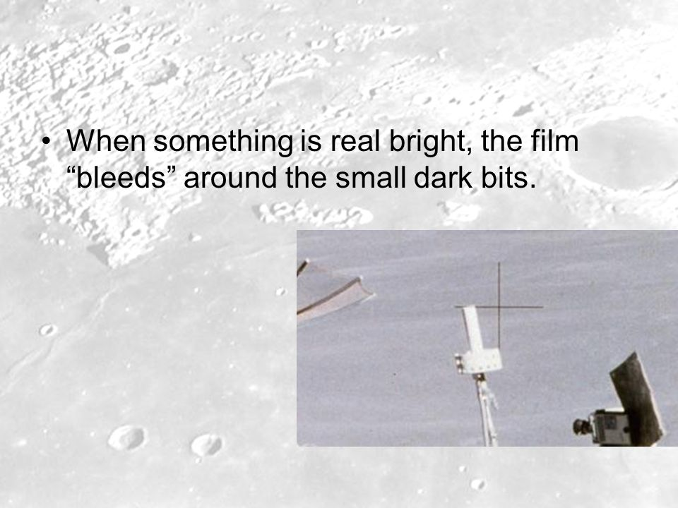 When something is real bright, the film bleeds around the small dark bits.