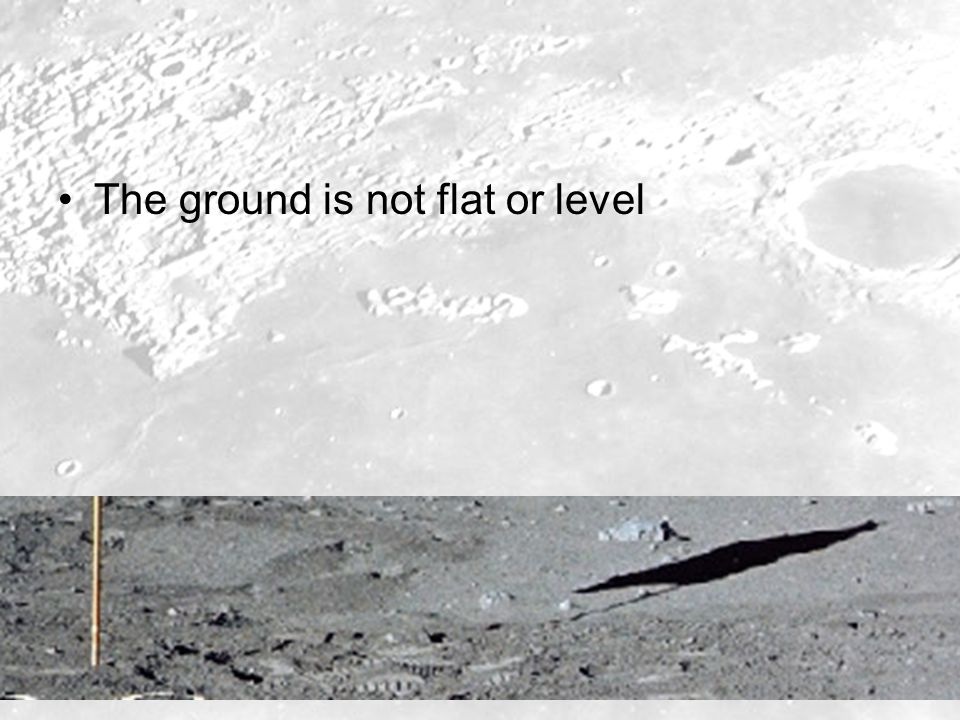 The ground is not flat or level