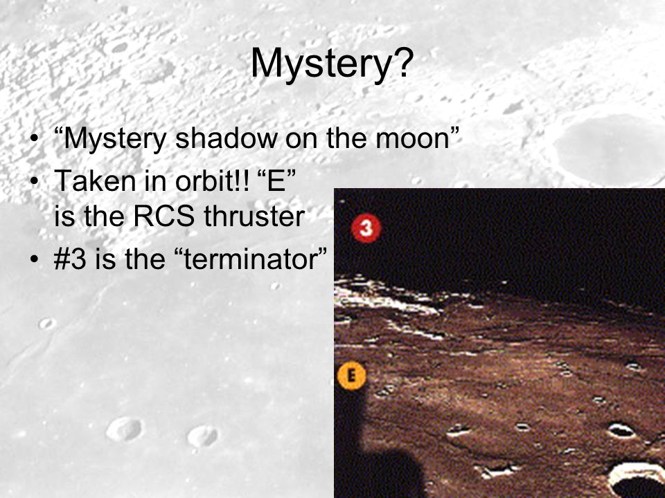 Mystery? Mystery shadow on the moon Taken in orbit!! E is the RCS thruster #3 is the terminator