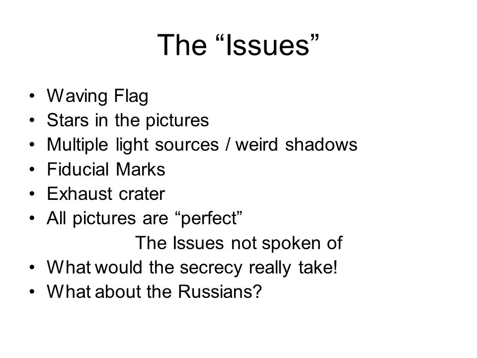 The Issues Waving Flag Stars in the pictures Multiple light sources / weird shadows Fiducial Marks Exhaust crater All pictures are perfect The Issues