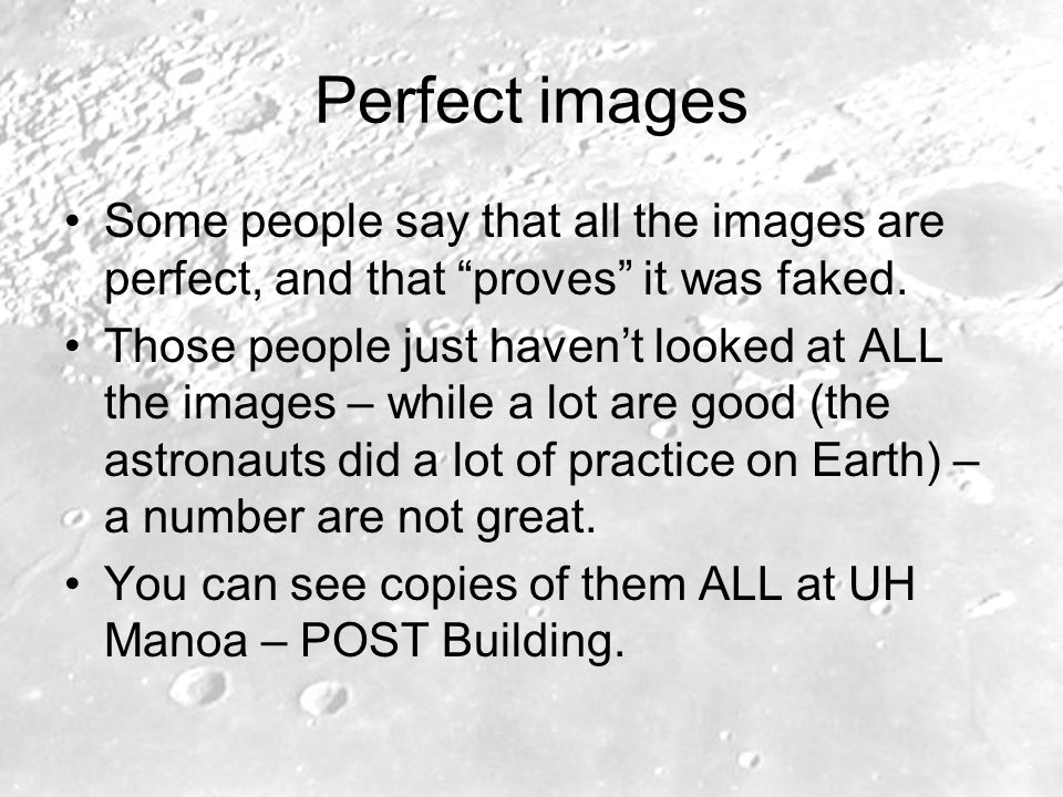 Perfect images Some people say that all the images are perfect, and that proves it was faked. Those people just havent looked at ALL the images – whil