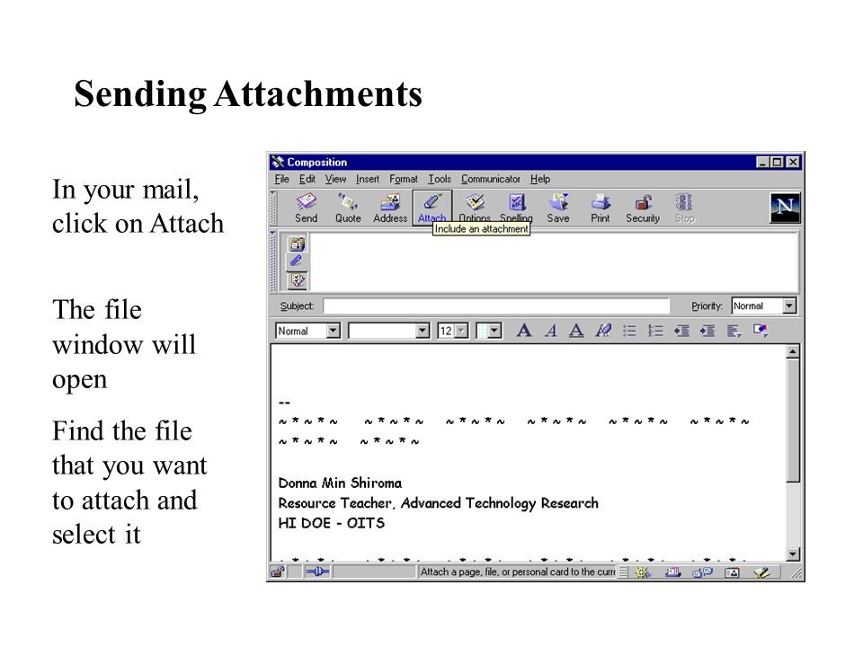 Sending Attachments In your mail, click on Attach The file window will open Find the file that you want to attach and select it