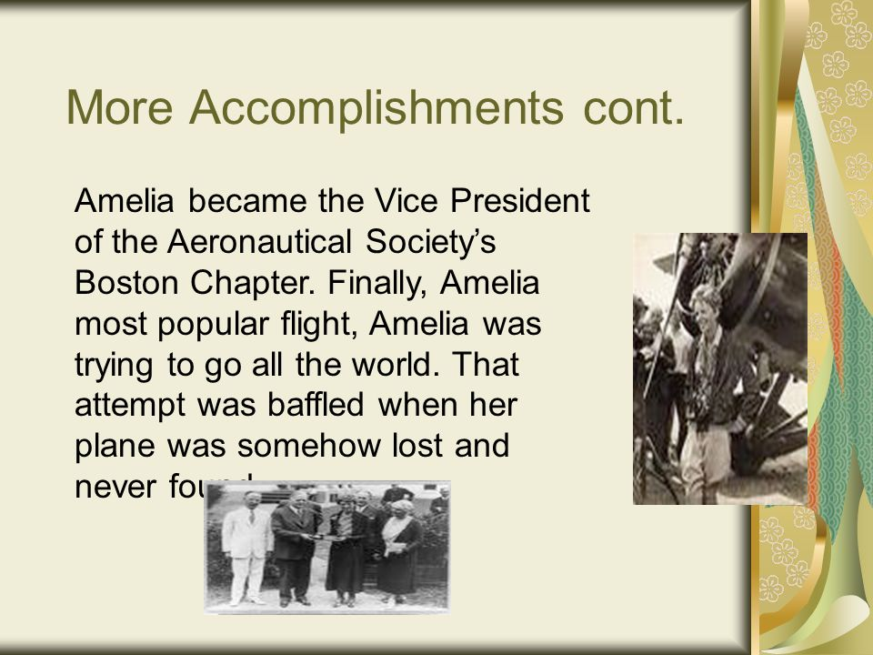 More Accomplishments Amelia was called One of the best women pilots in the United States by the Boston Globe.