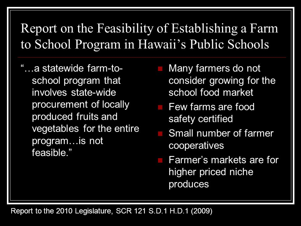 Report on the Feasibility of Establishing a Farm to School Program in Hawaiis Public Schools …a statewide farm-to- school program that involves state-wide procurement of locally produced fruits and vegetables for the entire program…is not feasible.