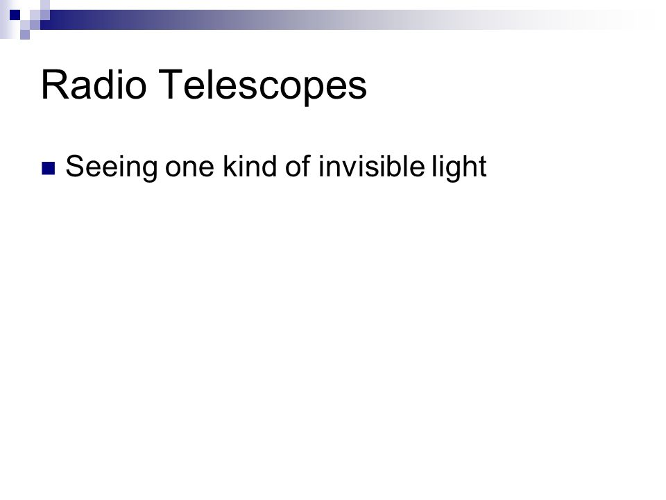 Radio Telescopes Seeing one kind of invisible light