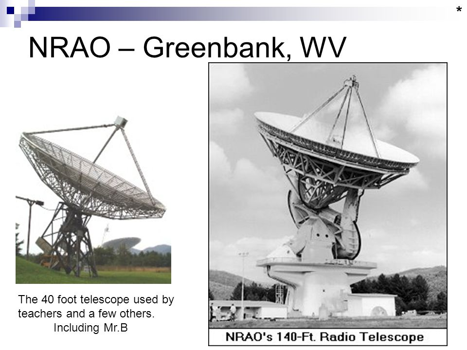 NRAO – Greenbank, WV The 40 foot telescope used by teachers and a few others. Including Mr.B *
