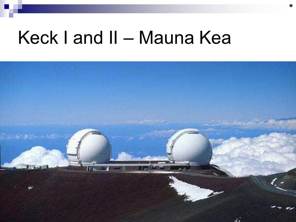 Keck I and II – Mauna Kea *