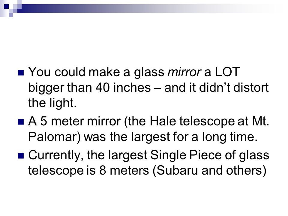 You could make a glass mirror a LOT bigger than 40 inches – and it didnt distort the light.