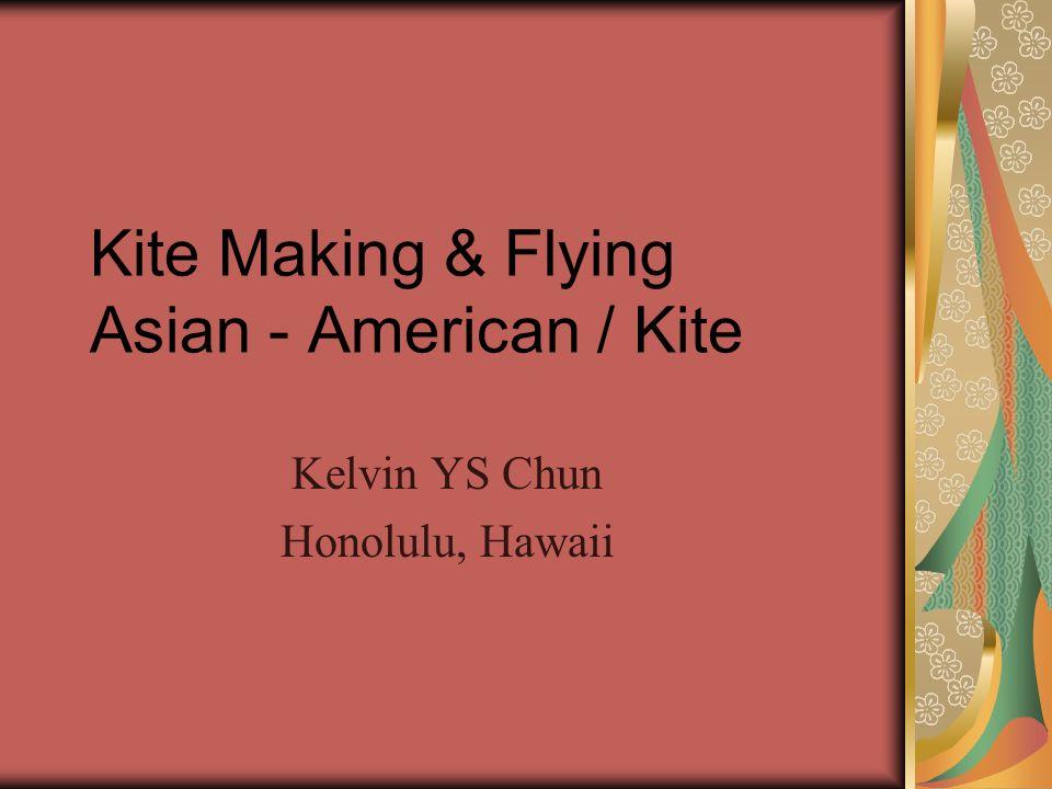 Kite Making & Flying Asian - American / Kite Kelvin YS Chun Honolulu, Hawaii