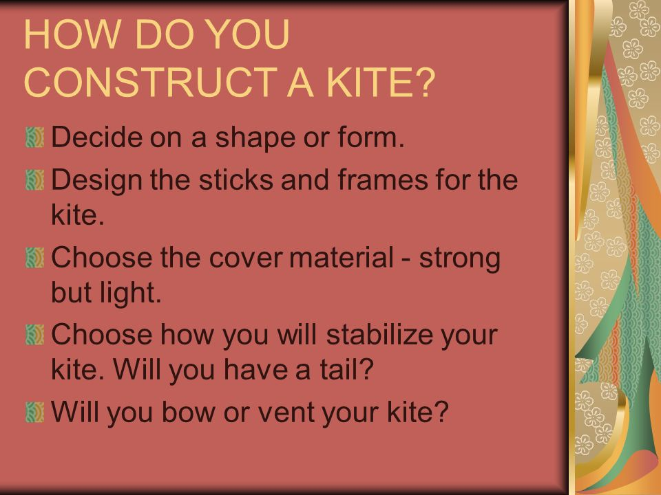 HOW DO YOU CONSTRUCT A KITE. Decide on a shape or form.