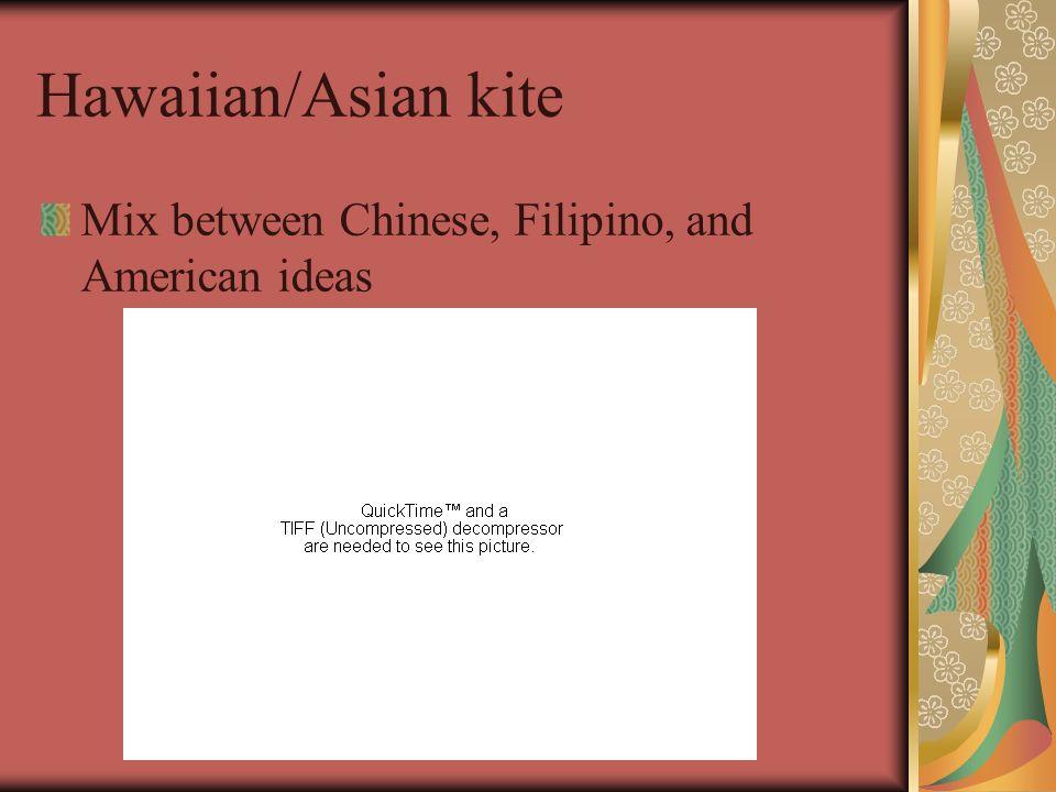 Hawaiian/Asian kite Mix between Chinese, Filipino, and American ideas