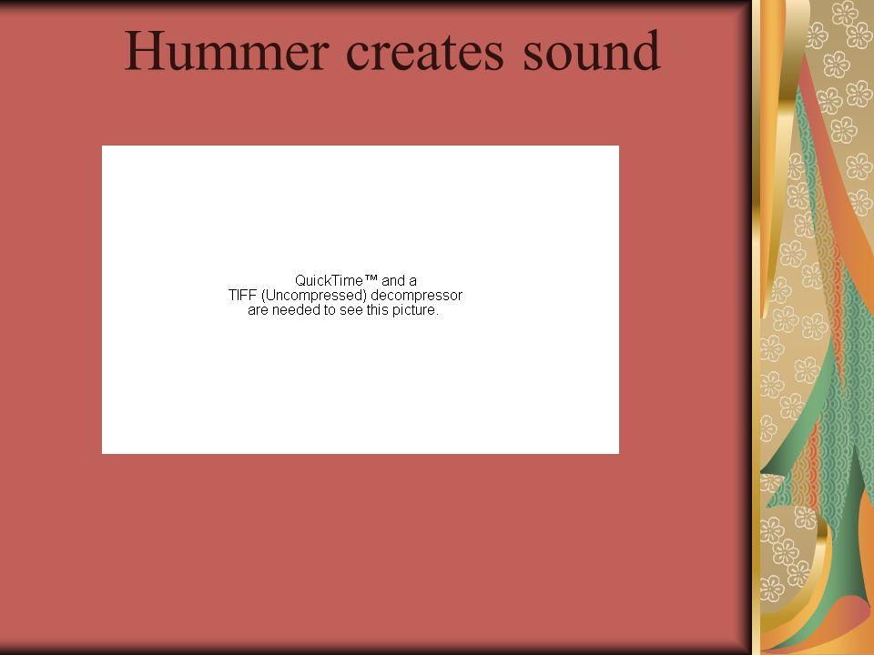 Hummer creates sound