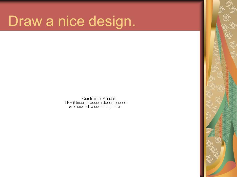 Draw a nice design.