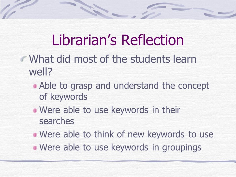 Librarians Reflection What was problematic for students to learn / grasp.