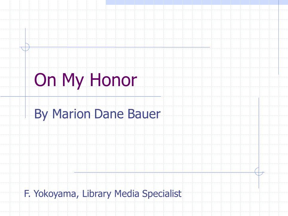 On My Honor By Marion Dane Bauer F. Yokoyama, Library Media Specialist