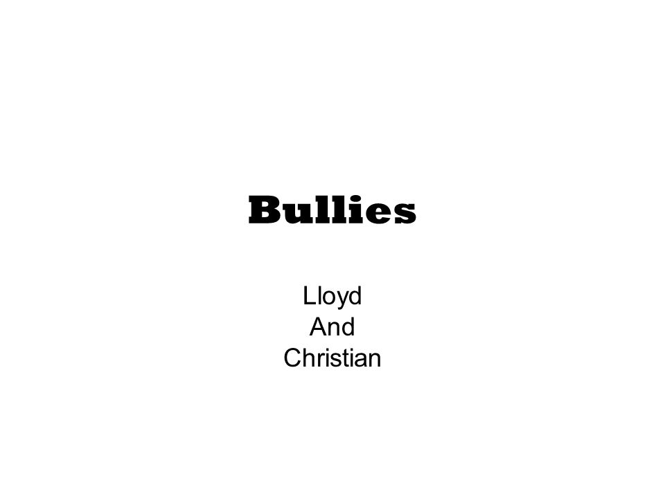 Bullies Lloyd And Christian