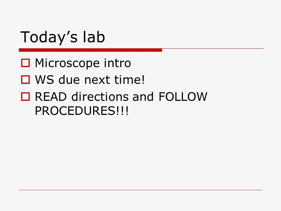 Todays lab Microscope intro WS due next time! READ directions and FOLLOW PROCEDURES!!!