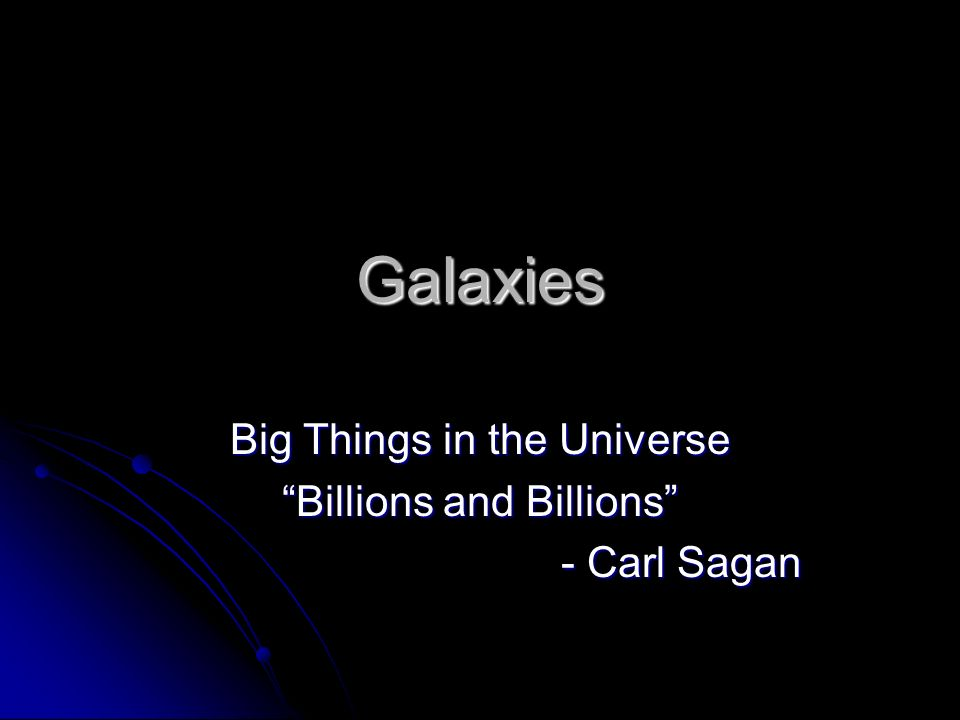 Galaxies Big Things in the Universe Billions and Billions - Carl Sagan - Carl Sagan