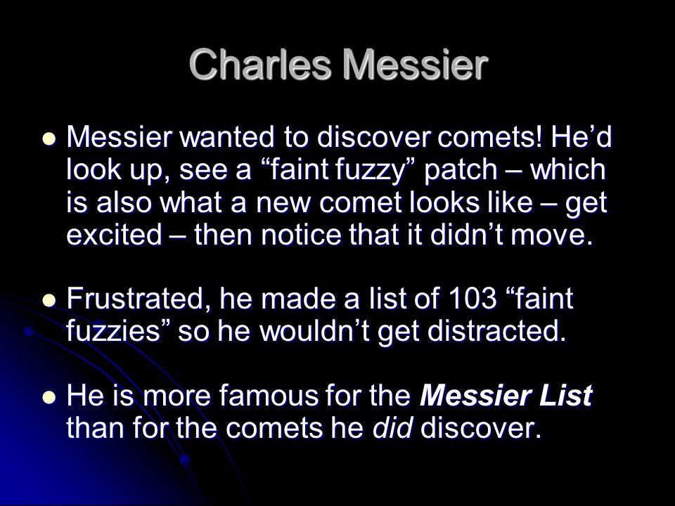 Charles Messier Messier wanted to discover comets.