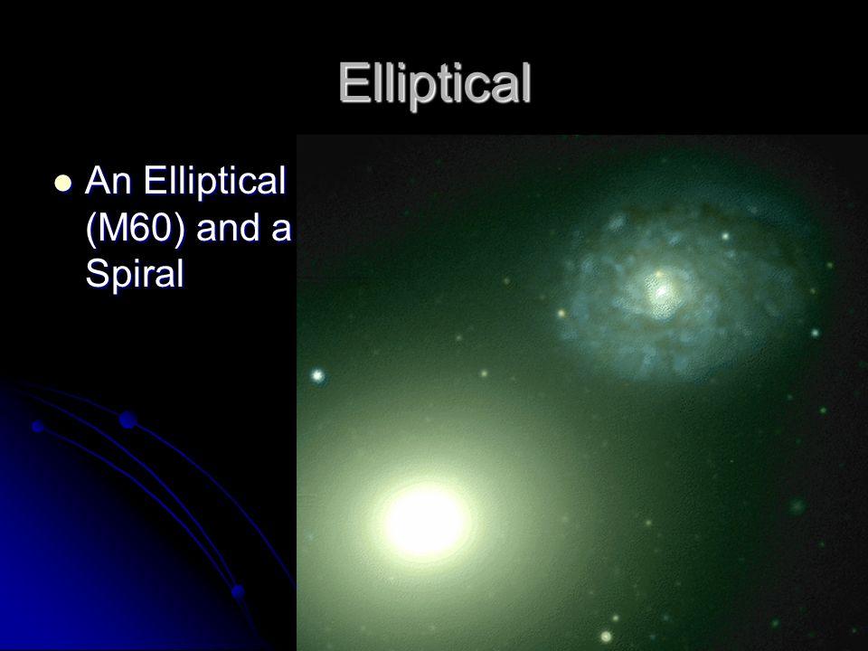Elliptical An Elliptical (M60) and a Spiral An Elliptical (M60) and a Spiral