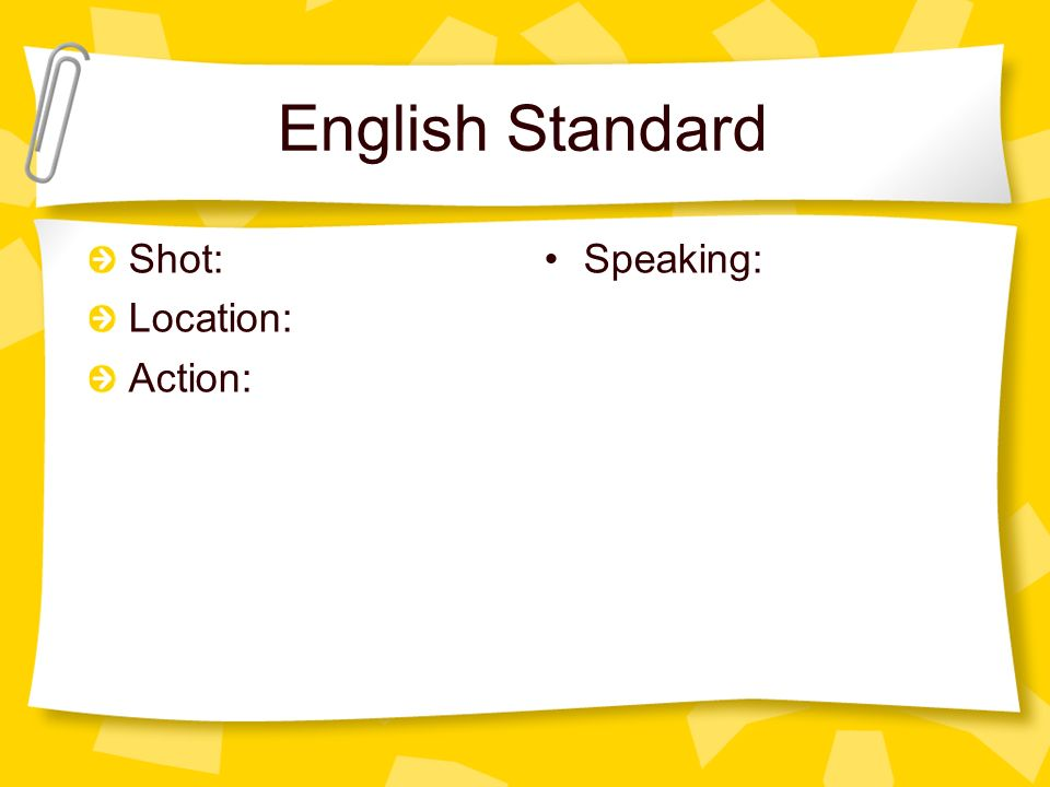 English Standard Shot: Location: Action: Speaking: