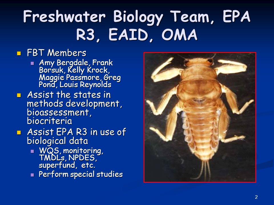 2 Freshwater Biology Team, EPA R3, EAID, OMA FBT Members FBT Members Amy Bergdale, Frank Borsuk, Kelly Krock, Maggie Passmore, Greg Pond, Louis Reynol