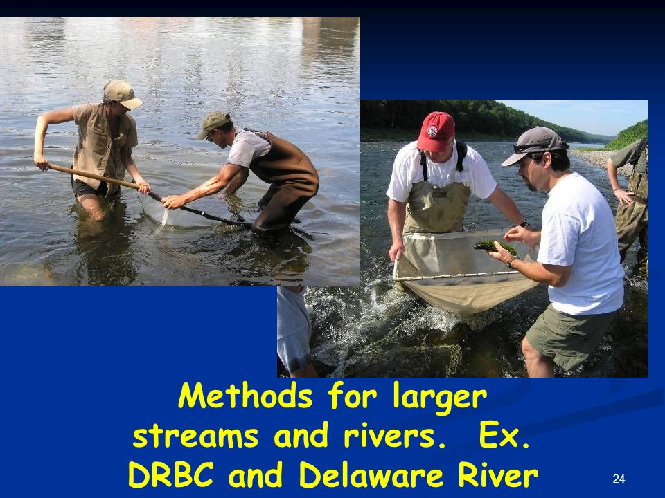 24 Methods for larger streams and rivers. Ex. DRBC and Delaware River
