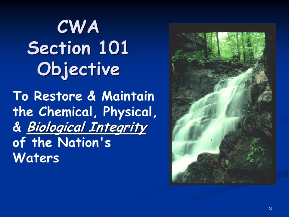 3 CWA Section 101 Objective Biological Integrity To Restore & Maintain the Chemical, Physical, & Biological Integrity of the Nation s Waters