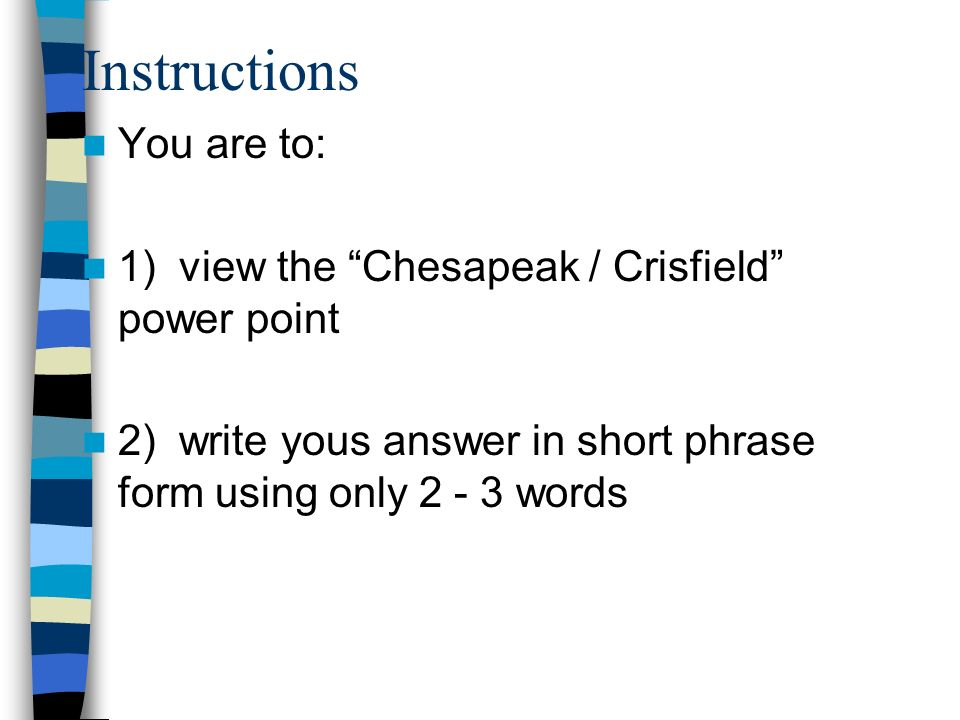 Instructions You are to: 1) view the Chesapeak / Crisfield power point 2) write yous answer in short phrase form using only words