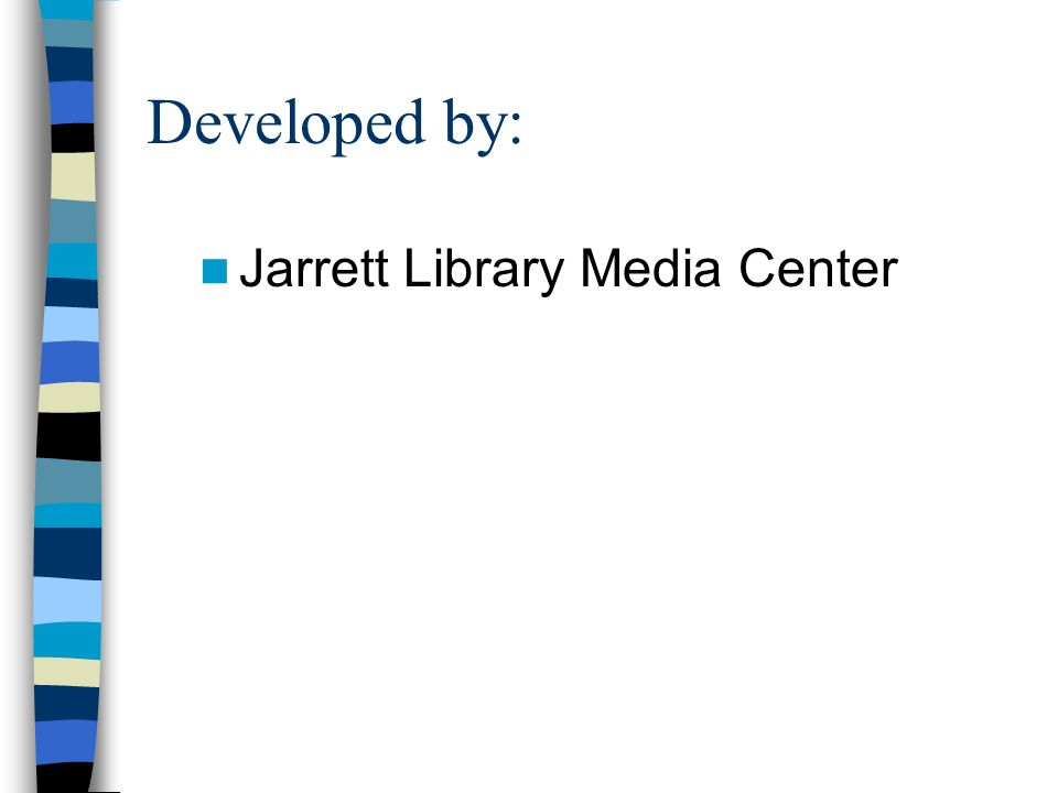 Developed by: Jarrett Library Media Center
