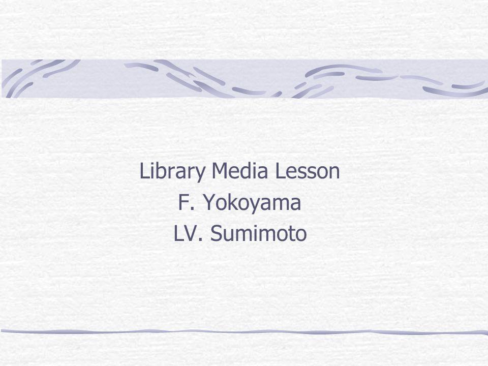 Library Media Lesson F. Yokoyama LV. Sumimoto