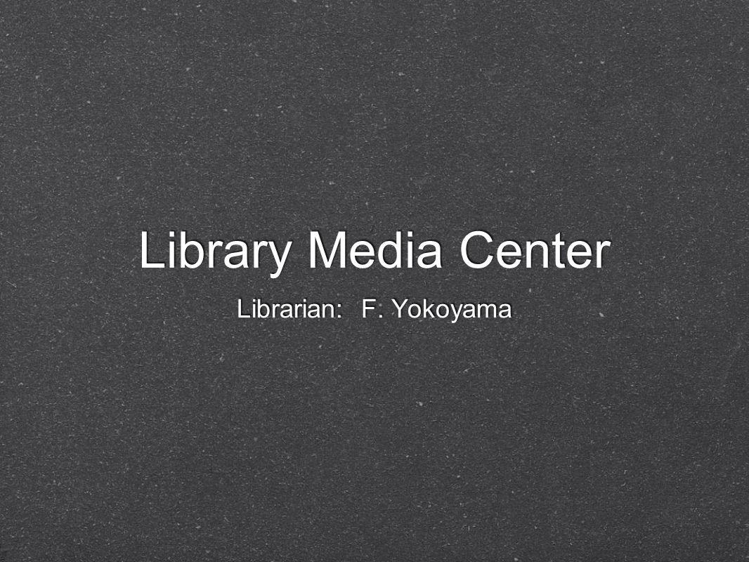 Library Media Center Librarian: F. Yokoyama