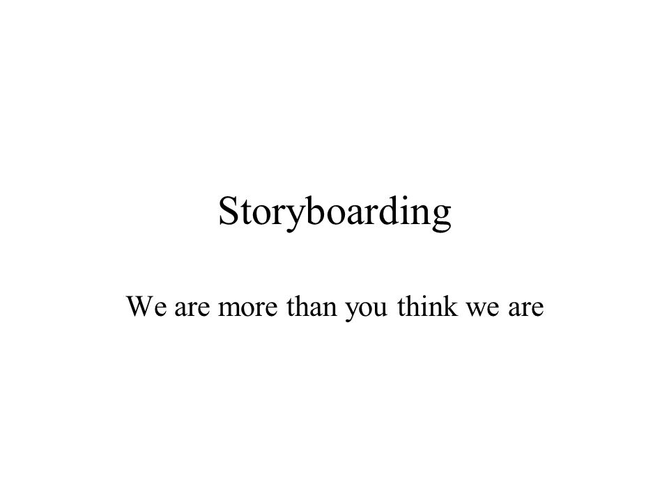 Storyboarding We are more than you think we are
