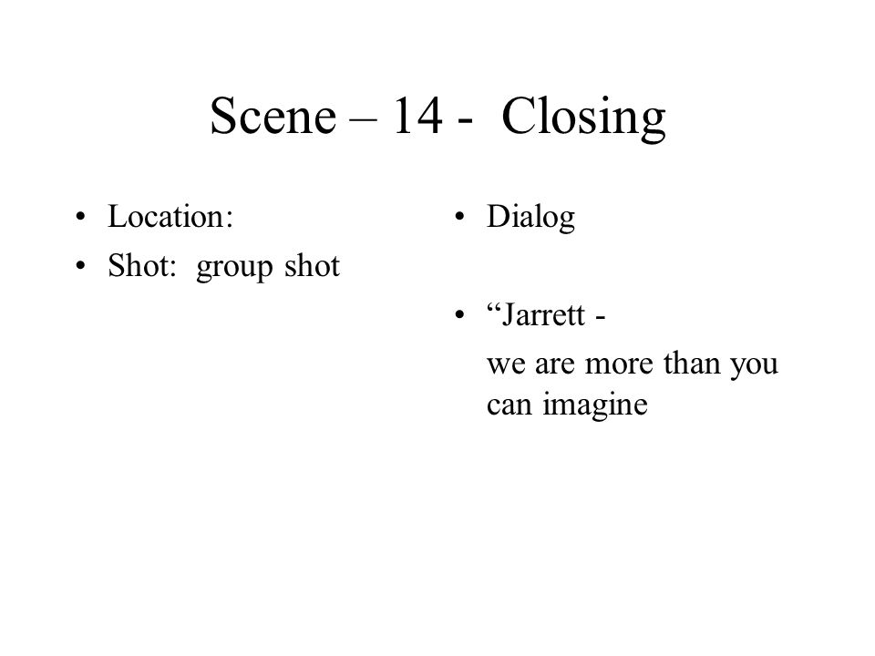 Scene – 14 - Closing Location: Shot: group shot Dialog Jarrett - we are more than you can imagine